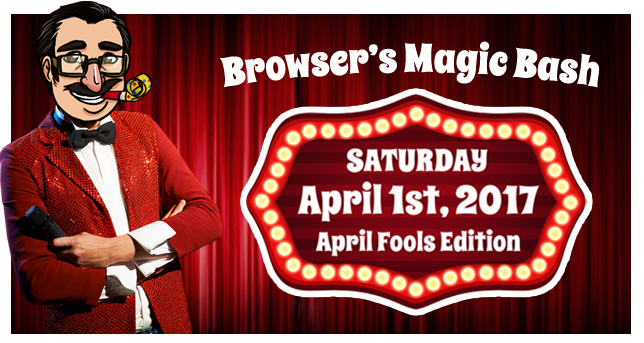 Browsers's Magic Bash 2017 - Saturday, April 1st, 2017 from 9AM to 9PM
